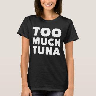 Too much tuna T-Shirt
