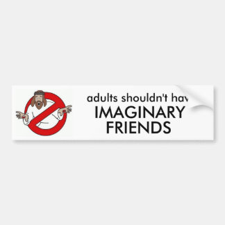 too old for imaginary friends bumper sticker