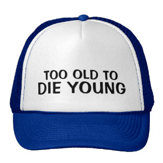 Too old to die young funny trucker cap mesh hat