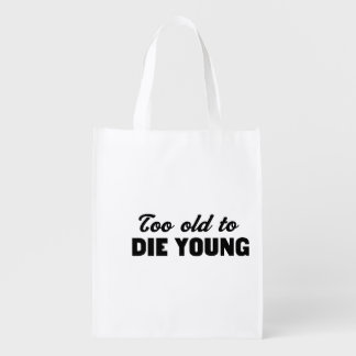Too Old to Die Young Grocery Bags