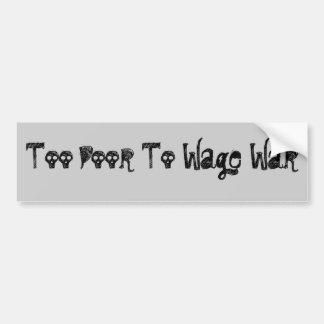 Too Poor To Wage War Car Bumper Sticker