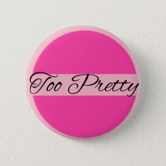 Too Pretty 6 Cm Round Badge