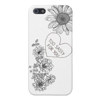 Too sassy for you / flowers iphone 5s case iPhone 5/5S covers