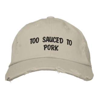 Too Sauced To Pork Embroidered Hat