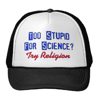 Too Stupid For Science Hat