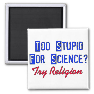Too Stupid For Science Square Magnet