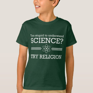 Too stupid for science? Try religion T-Shirt