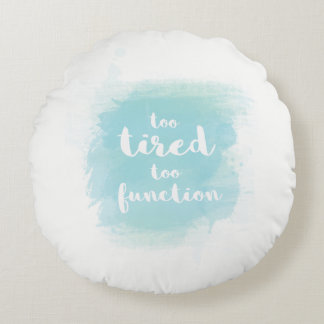 """Too tired to function"" blue calligraphy pillow"