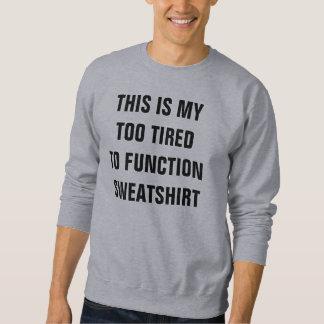 Too tired to function sweatshirt