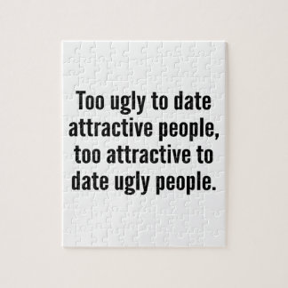 Too Ugly To Date Attractive People Puzzle