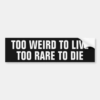 Too weird to live, Too Rare to die Bumper Sticker