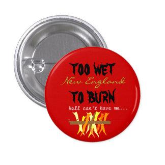 too wet to burn 3 cm round badge