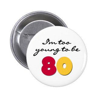 Too Young to Be 80 6 Cm Round Badge