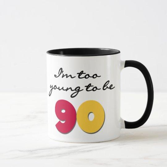 Too Young to Be 90 Mug