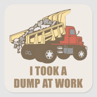 Took a Dump at Work Square Sticker