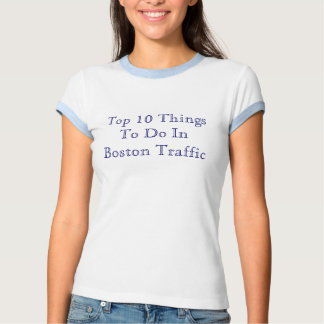 Top 10 Things To Do In Boston Traffic Shirts