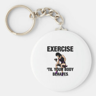 TOP Exercise Til Your Body Behaves Key Ring