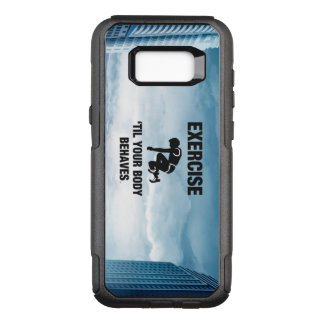 TOP Exercise Til Your Body Behaves OtterBox Commuter Samsung Galaxy S8+ Case