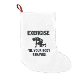 TOP Exercise Til Your Body Behaves Small Christmas Stocking