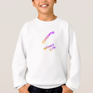 Toronto world city, colorful text art sweatshirt