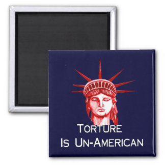 Torture Is Un-American Square Magnet