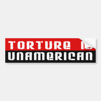 Torture Is UnAmerican Bumper Sticker