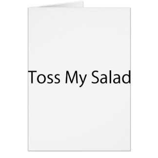 Toss My Salad Greeting Card