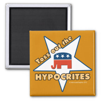 Toss Out the GOP HYPOCRITES! Square Magnet