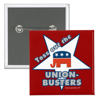 Toss Out the GOP UNION-BUSTERS! 15 Cm Square Badge