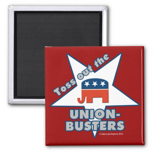 Toss Out the GOP UNION-BUSTERS! Magnets