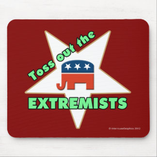 Toss Out the Republican EXTREMISTS! Mouse Pad