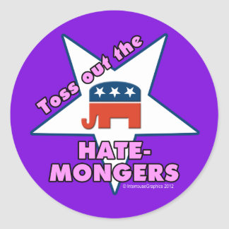 Toss Out the Republican HATEMONGERS Round Sticker