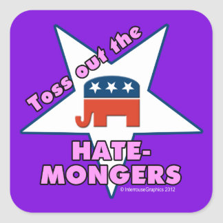 Toss Out the Republican HATEMONGERS! Square Sticker