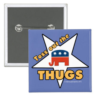 Toss Out the Republican THUGS! 15 Cm Square Badge