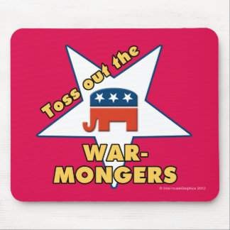 Toss Out the Republican WARMONGERS! Mouse Pad