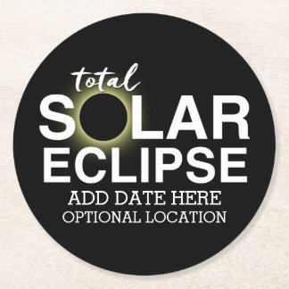 Total Solar Eclipse 2017 - Custom Date & Location Round Paper Coaster