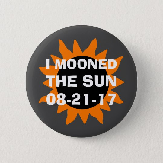 Total Solar Eclipse I Mooned the Sun 6 Cm Round Badge