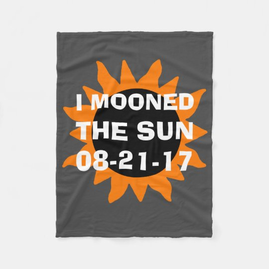 Total Solar Eclipse I Mooned the Sun Fleece Blanket
