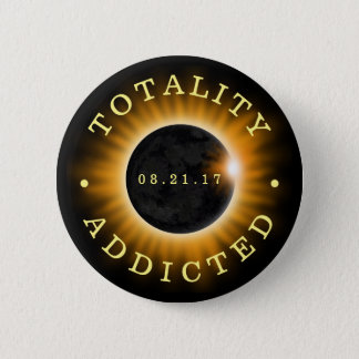 Totality Addicted Solar Eclipse 2017 6 Cm Round Badge