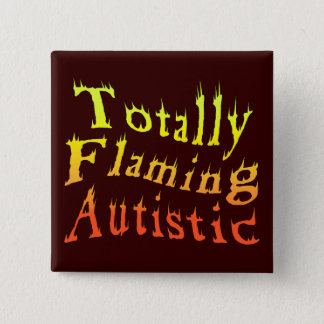 Totally Flaming Autistic Buttons