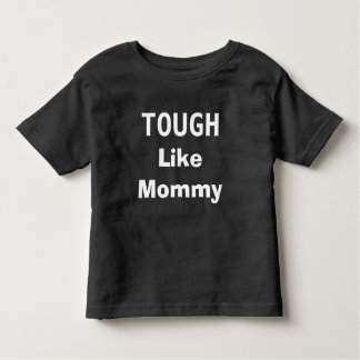 Tough like mommy toddler T-Shirt