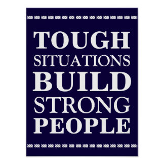 Tough situations build strong people poster