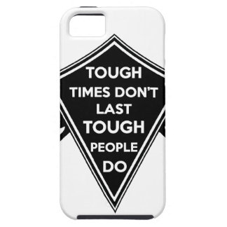 Tough Times don't last Tough People do iPhone 5 Covers
