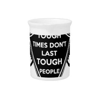 Tough Times don't last Tough People do Pitcher