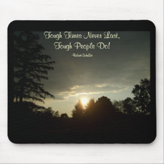 Tough Times Never Last,Tough People Do Mouse Pad