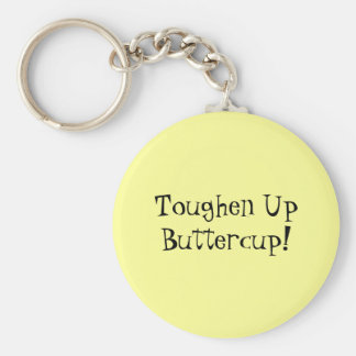 Toughen Up Buttercup! Key Ring