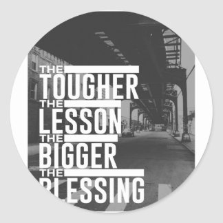 Tougher Lesson Bigger Blessing Classic Round Sticker