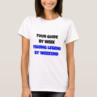 Tour Guide by Week Fishing Legend By Weekend T-Shirt