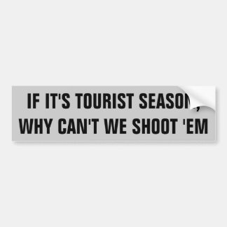 Tourist Season Hunting Licence? Bumper Sticker