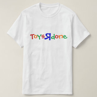 Toys R done T-Shirt